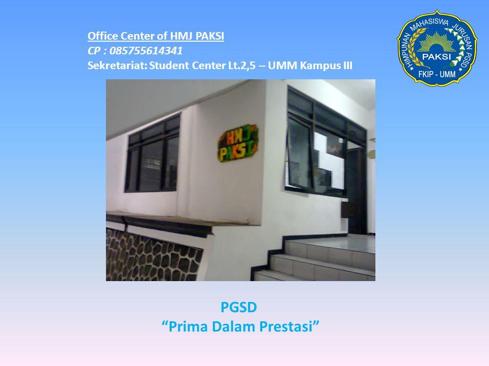 "Office Center of HMJ PAKSI CP : 085755614341 Sekretariat: Student Center Lt.2,5 – UMM Kampus III PGSD ""Prima Dalam Prestasi"""