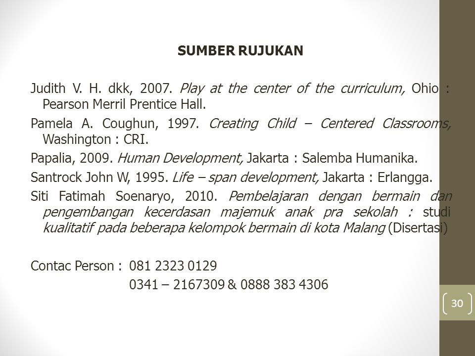 SUMBER RUJUKAN Judith V. H. dkk, 2007. Play at the center of the curriculum, Ohio : Pearson Merril Prentice Hall. Pamela A. Coughun, 1997. Creating Ch