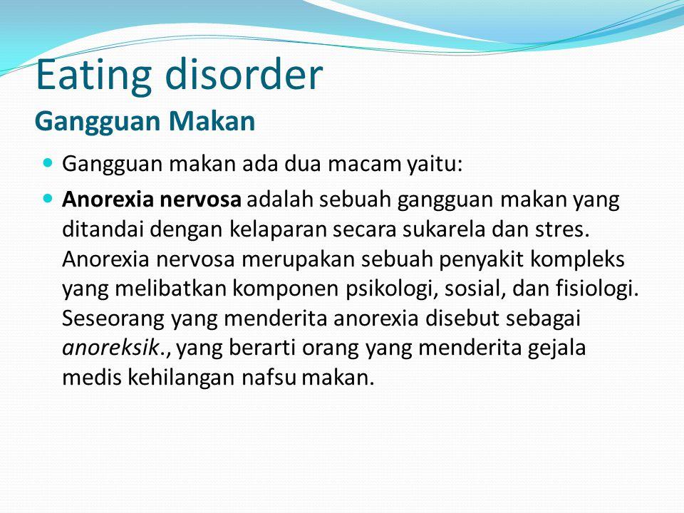 Eating disorder Gangguan Makan Bulimia nervosa adalah kelainan cara makan yang terlihat dari kebiasaan makan berlebihan yang terjadi secara terus menerus,tetapi berusaha agar makanan tidak tercerna.