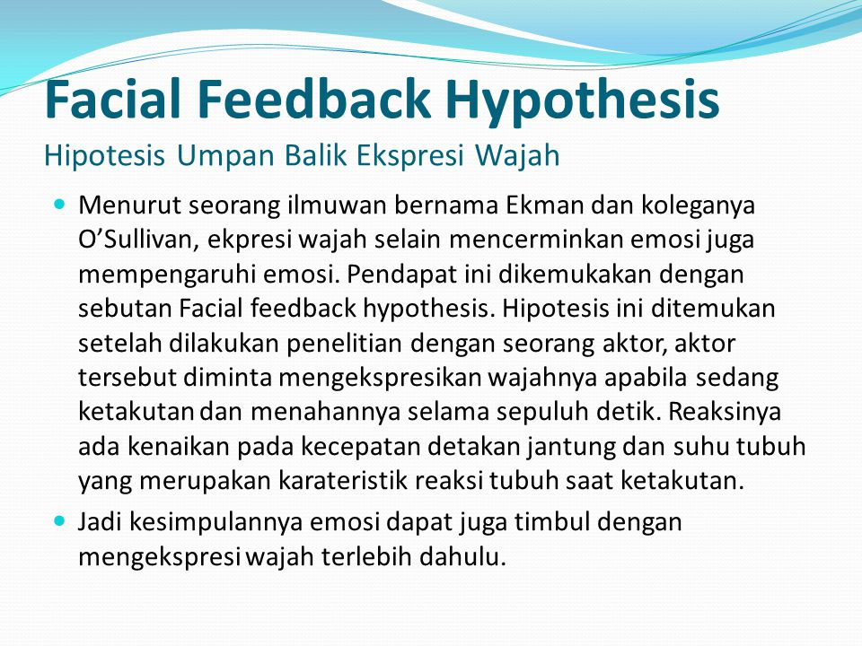 Facial Feedback Hypothesis Hipotesis Umpan Balik Ekspresi Wajah Ekspresi takut dilakukan selama 10 detik Suhu tubuh meningkat Detak jantung bertambah cepat Karateristik takut.