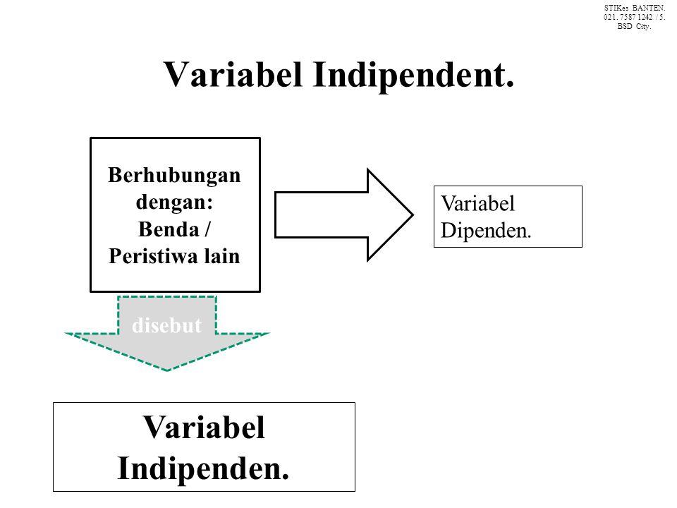 Variabel Indipendent. Variabel Dipenden. Berhubungan dengan: Benda / Peristiwa lain disebut Variabel Indipenden. STIKes BANTEN. 021. 7587 1242 / 5. BS