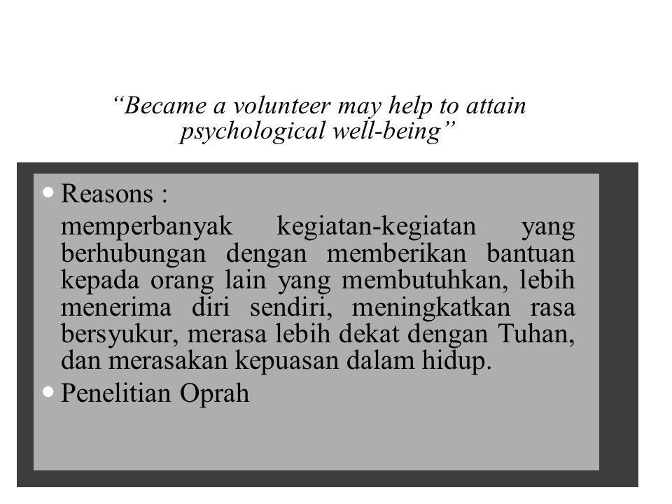 """""""Became a volunteer may help to attain psychological well-being"""" Reasons : memperbanyak kegiatan-kegiatan yang berhubungan dengan memberikan bantuan k"""