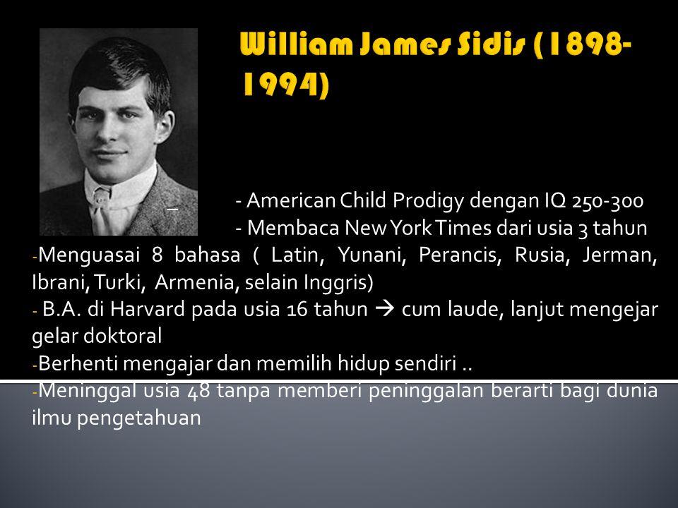 _- American Child Prodigy dengan IQ 250-300 - Membaca New York Times dari usia 3 tahun - Menguasai 8 bahasa ( Latin, Yunani, Perancis, Rusia, Jerman,