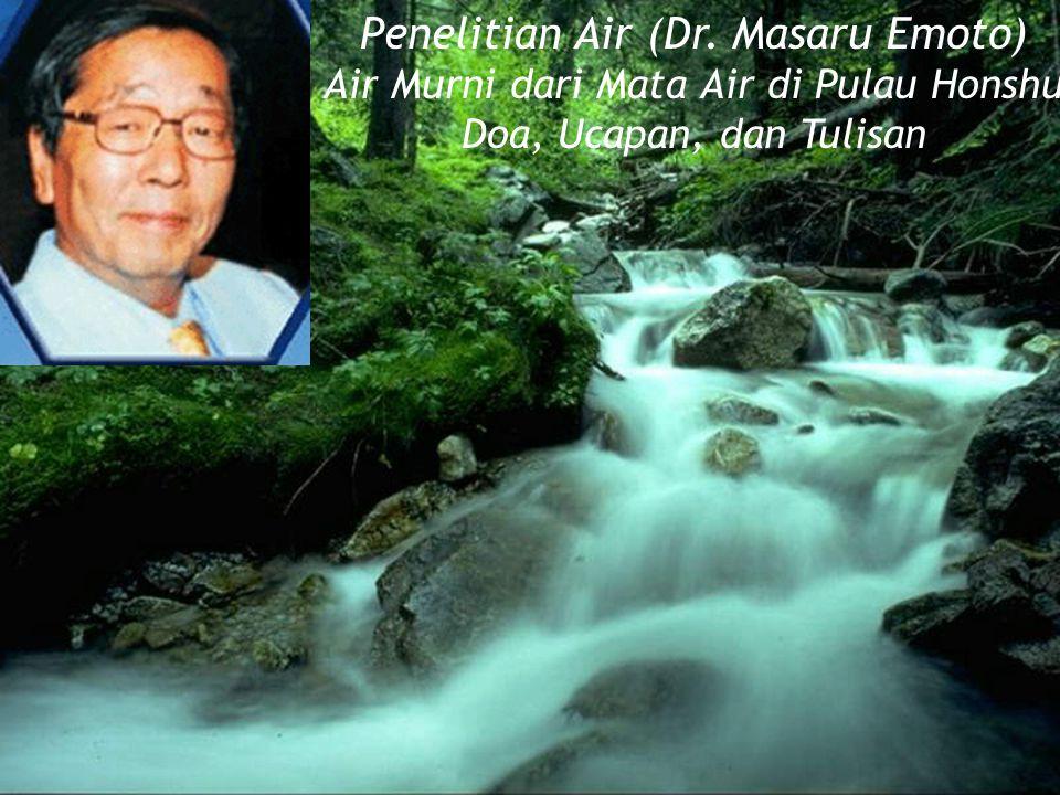 Penelitian Air (Dr. Masaru Emoto) Air Murni dari Mata Air di Pulau Honshu Doa, Ucapan, dan Tulisan
