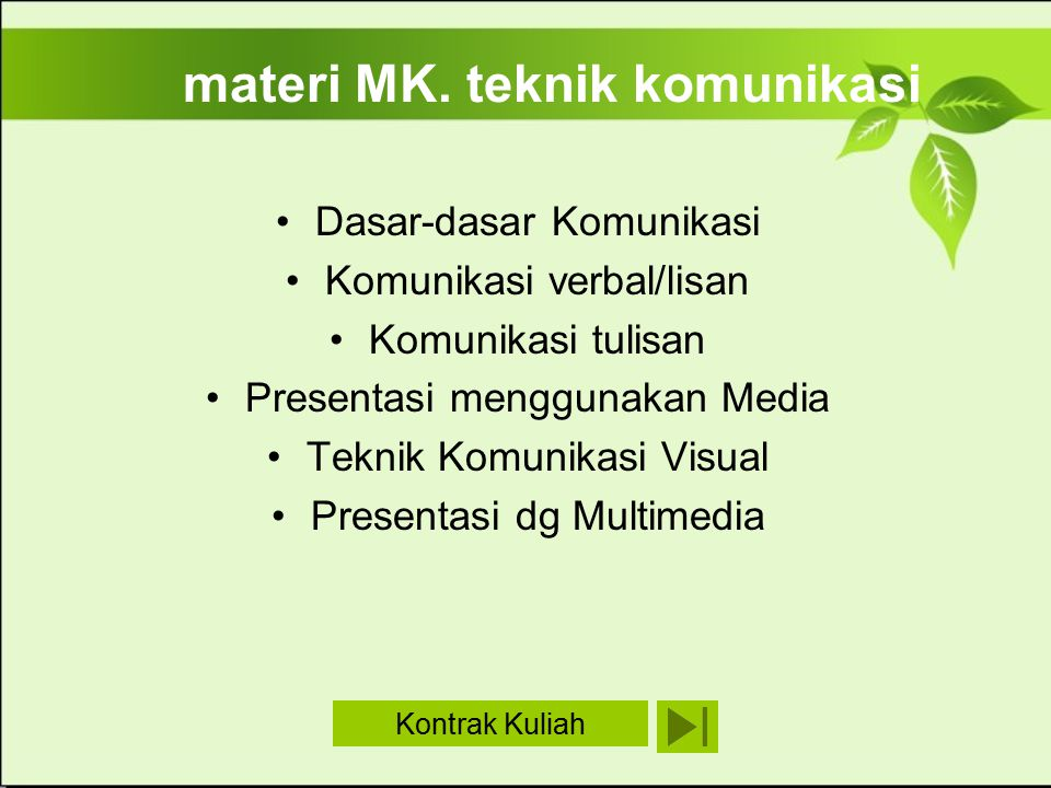 materi MK. teknik komunikasi Dasar-dasar Komunikasi Komunikasi verbal/lisan Komunikasi tulisan Presentasi menggunakan Media Teknik Komunikasi Visual P
