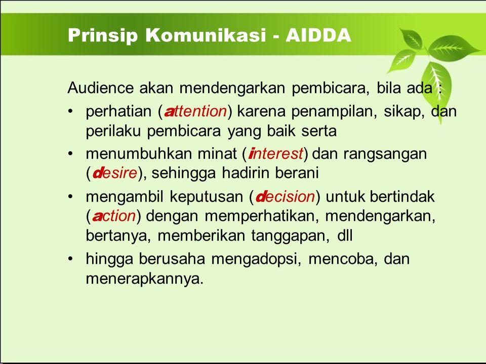 Prinsip Komunikasi - AIDDA Audience akan mendengarkan pembicara, bila ada : perhatian ( a ttention) karena penampilan, sikap, dan perilaku pembicara y