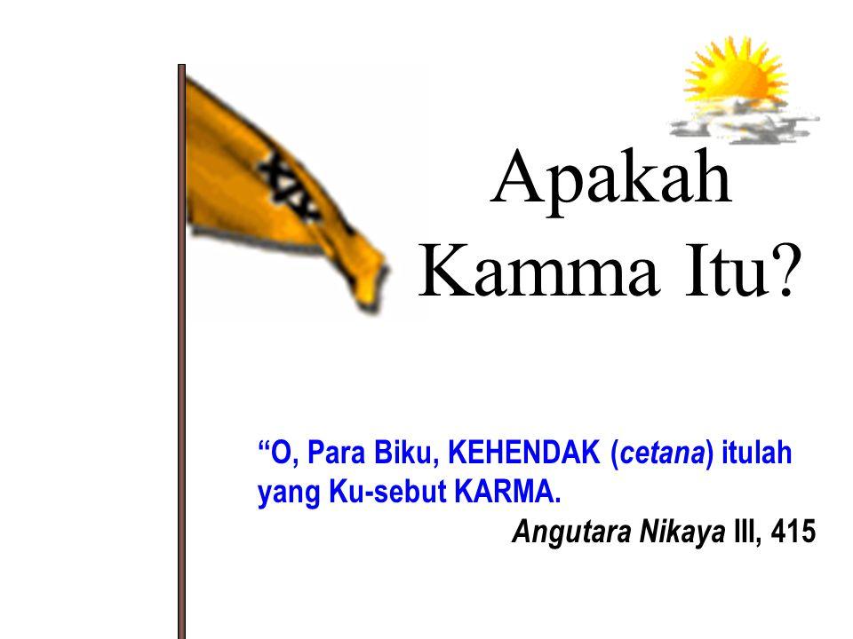 Apakah Kamma Itu.Kamma, secara harfiah berarti tindakan atau perbuatan.