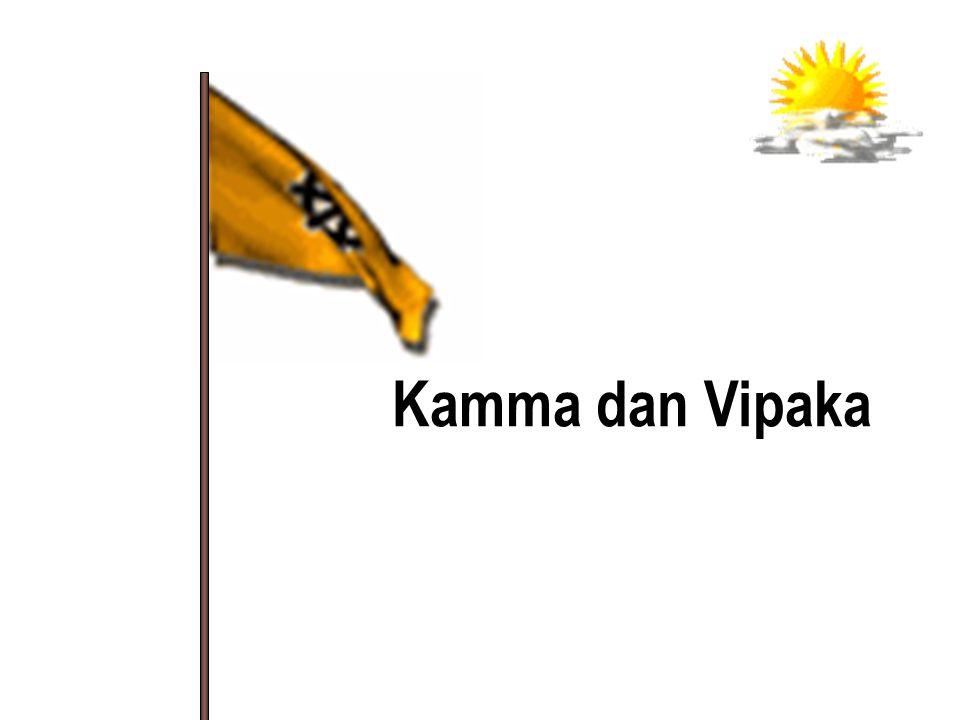 Kamma = perbuatan Vipaka = Buah / hasil / reaksi Setiap aktivitas kehendak pasti disertai dengan efek / akibat.