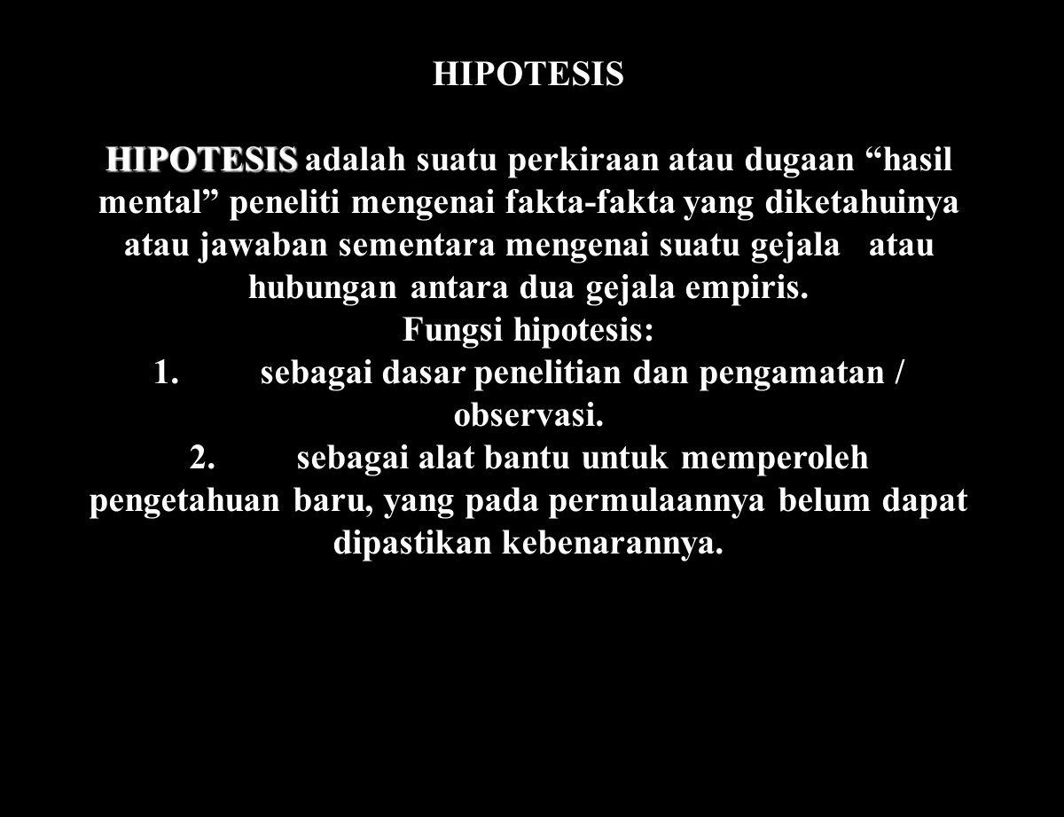 """HIPOTESIS HIPOTESIS HIPOTESIS adalah suatu perkiraan atau dugaan """"hasil mental"""" peneliti mengenai fakta-fakta yang diketahuinya atau jawaban sementara"""