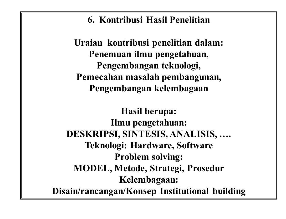 6.Kontribusi Hasil Penelitian Uraian kontribusi penelitian dalam: Penemuan ilmu pengetahuan, Pengembangan teknologi, Pemecahan masalah pembangunan, Pe