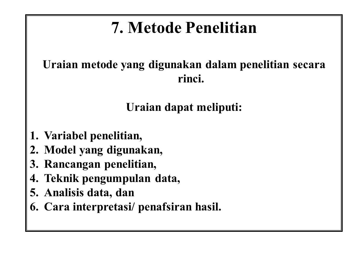 7. Metode Penelitian Uraian metode yang digunakan dalam penelitian secara rinci. Uraian dapat meliputi: 1.Variabel penelitian, 2.Model yang digunakan,