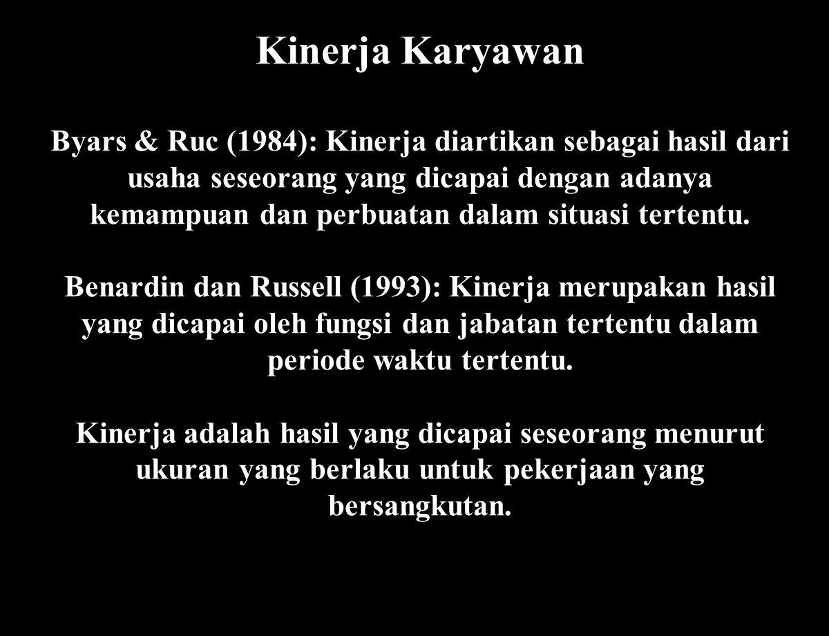 Kinerja Karyawan Byars & Ruc (1984): Kinerja diartikan sebagai hasil dari usaha seseorang yang dicapai dengan adanya kemampuan dan perbuatan dalam sit