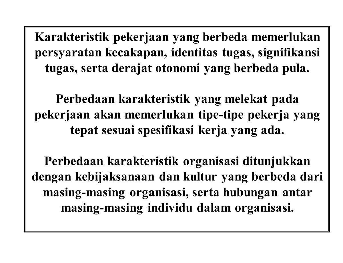 Karakteristik pekerjaan yang berbeda memerlukan persyaratan kecakapan, identitas tugas, signifikansi tugas, serta derajat otonomi yang berbeda pula. P