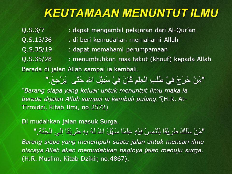 KEUTAMAAN MENUNTUT ILMU Q.S.3/7 : dapat mengambil pelajaran dari Al-Qur'an Q.S.13/36 : di beri kemudahan memahami Allah Q.S.35/19 : dapat memahami per