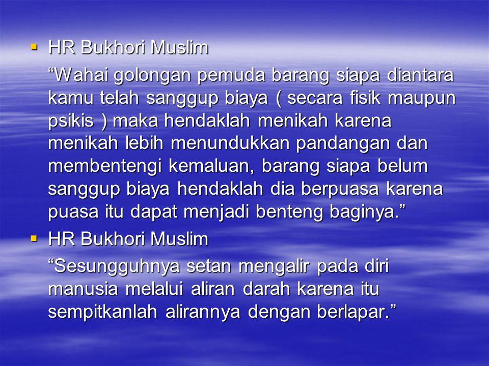 """ HR Bukhori Muslim """"Wahai golongan pemuda barang siapa diantara kamu telah sanggup biaya ( secara fisik maupun psikis ) maka hendaklah menikah karena"""