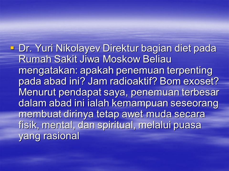  Dr. Yuri Nikolayev Direktur bagian diet pada Rumah Sakit Jiwa Moskow Beliau mengatakan: apakah penemuan terpenting pada abad ini? Jam radioaktif? Bo