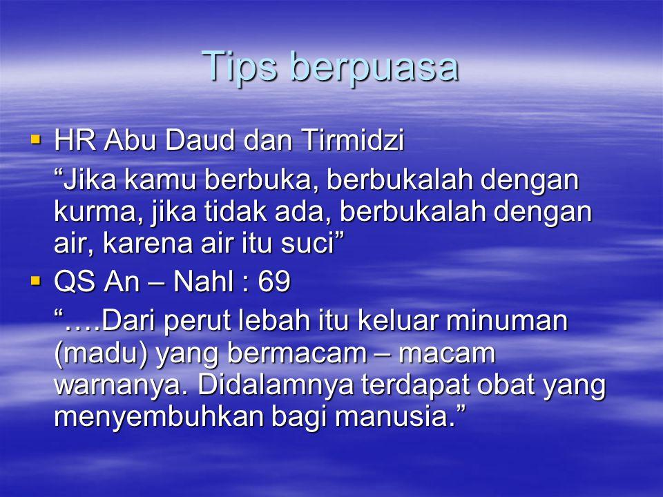 """Tips berpuasa  HR Abu Daud dan Tirmidzi """"Jika kamu berbuka, berbukalah dengan kurma, jika tidak ada, berbukalah dengan air, karena air itu suci""""  QS"""
