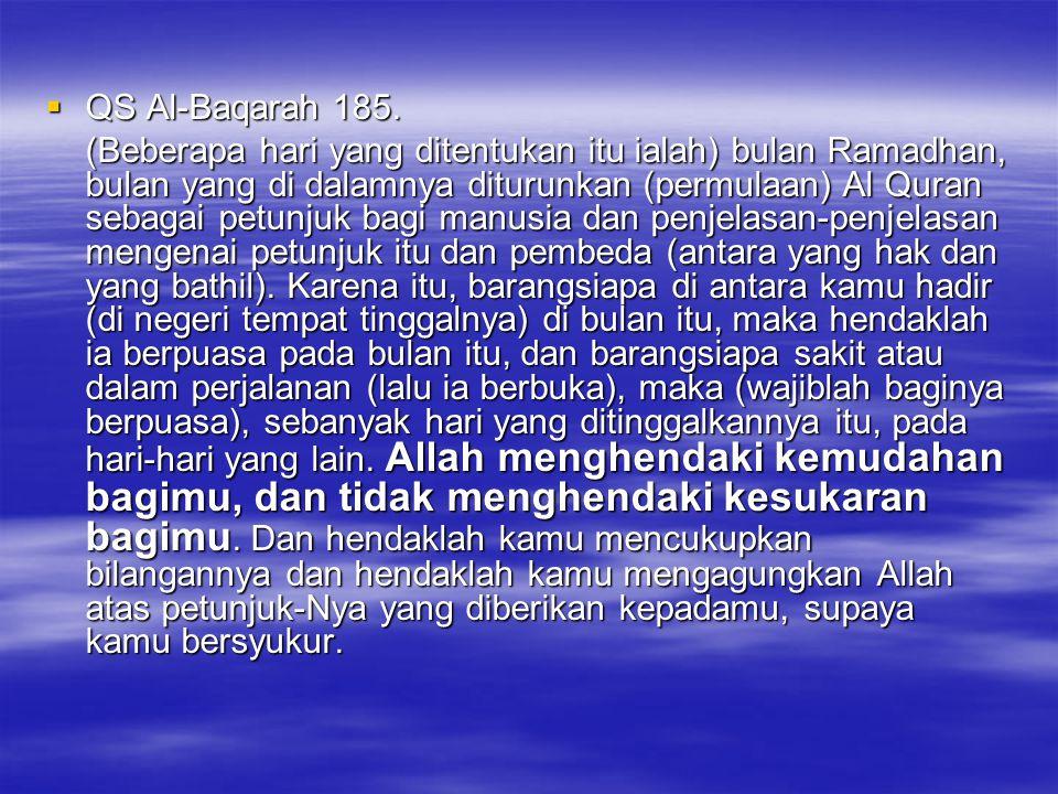  QS Al-Baqarah 185. (Beberapa hari yang ditentukan itu ialah) bulan Ramadhan, bulan yang di dalamnya diturunkan (permulaan) Al Quran sebagai petunjuk