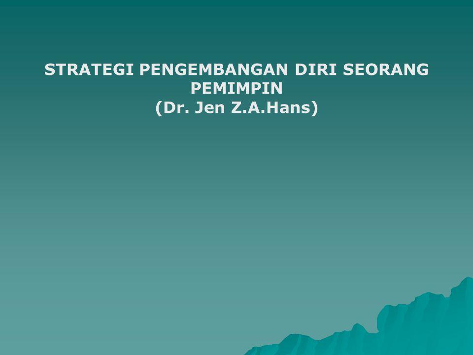 STRATEGI PENGEMBANGAN DIRI SEORANG PEMIMPIN (Dr. Jen Z.A.Hans)