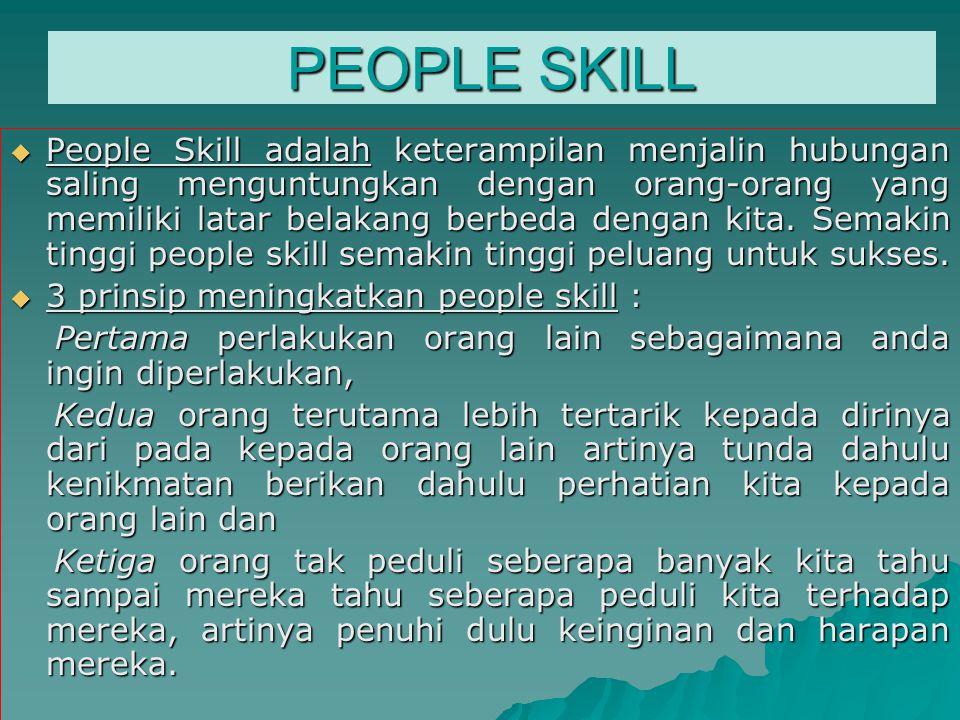 PEOPLE SKILL  People Skill adalah keterampilan menjalin hubungan saling menguntungkan dengan orang-orang yang memiliki latar belakang berbeda dengan kita.