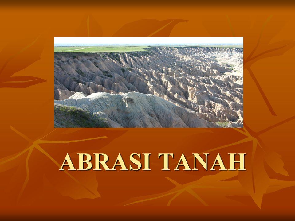 Pengertian abrasi tanah Abrasi adalah proses pengikisan pantai oleh tenaga gelombang laut dan arus laut yang bersifat merusak.