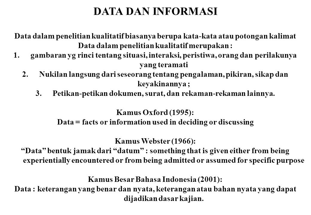 DATA DAN INFORMASI Data dalam penelitian kualitatif biasanya berupa kata-kata atau potongan kalimat Data dalam penelitian kualitatif merupakan : 1.gam