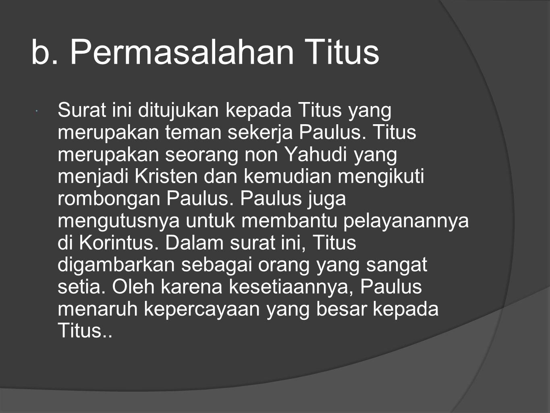 b. Permasalahan Titus  Surat ini ditujukan kepada Titus yang merupakan teman sekerja Paulus. Titus merupakan seorang non Yahudi yang menjadi Kristen