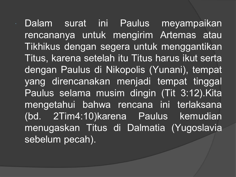  Dalam surat ini Paulus meyampaikan rencananya untuk mengirim Artemas atau Tikhikus dengan segera untuk menggantikan Titus, karena setelah itu Titus