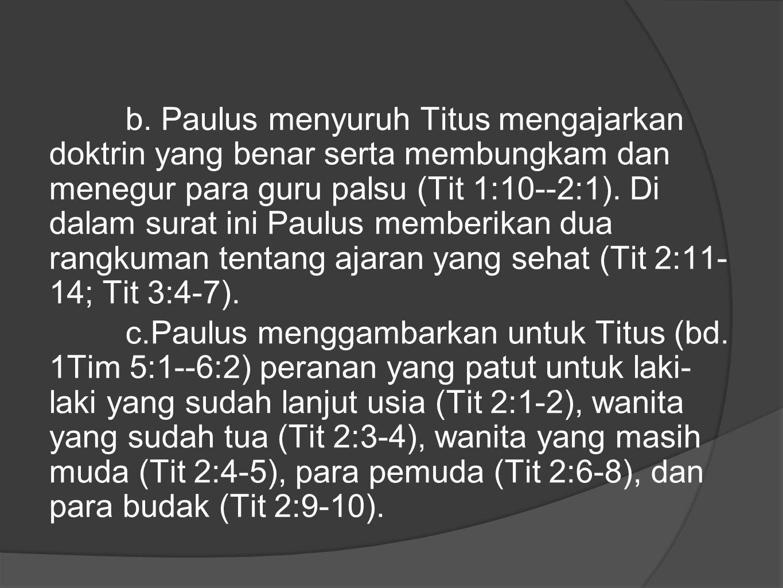 b. Paulus menyuruh Titus mengajarkan doktrin yang benar serta membungkam dan menegur para guru palsu (Tit 1:10--2:1). Di dalam surat ini Paulus member