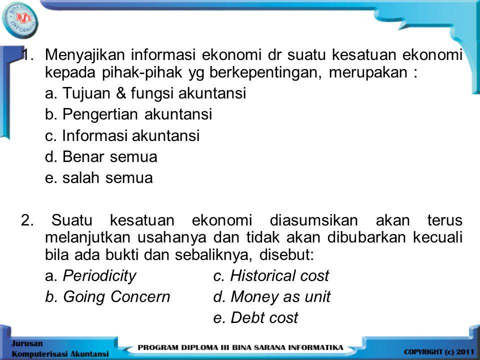 6. Penetapan beban dan pendapatan ( Matching Cost Againts Revenue ) Laba ditentukan berdasarkan metode akrual yakni dikaitkan dengan pengukuran aktiva