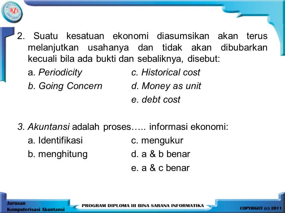 1.Menyajikan informasi ekonomi dr suatu kesatuan ekonomi kepada pihak-pihak yg berkepentingan, merupakan : a. Tujuan & fungsi akuntansi b. Pengertian