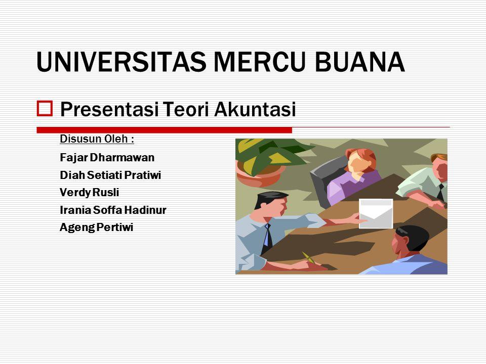 UNIVERSITAS MERCU BUANA  Presentasi Teori Akuntasi Disusun Oleh : Fajar Dharmawan Diah Setiati Pratiwi Verdy Rusli Irania Soffa Hadinur Ageng Pertiwi
