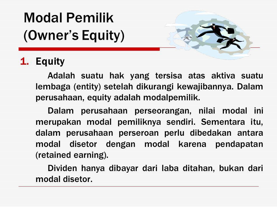 Modal Pemilik (Owner's Equity) 1.Equity Adalah suatu hak yang tersisa atas aktiva suatu lembaga (entity) setelah dikurangi kewajibannya. Dalam perusah