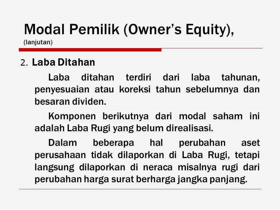 Modal Pemilik (Owner's Equity), (lanjutan) 2. Laba Ditahan Laba ditahan terdiri dari laba tahunan, penyesuaian atau koreksi tahun sebelumnya dan besar