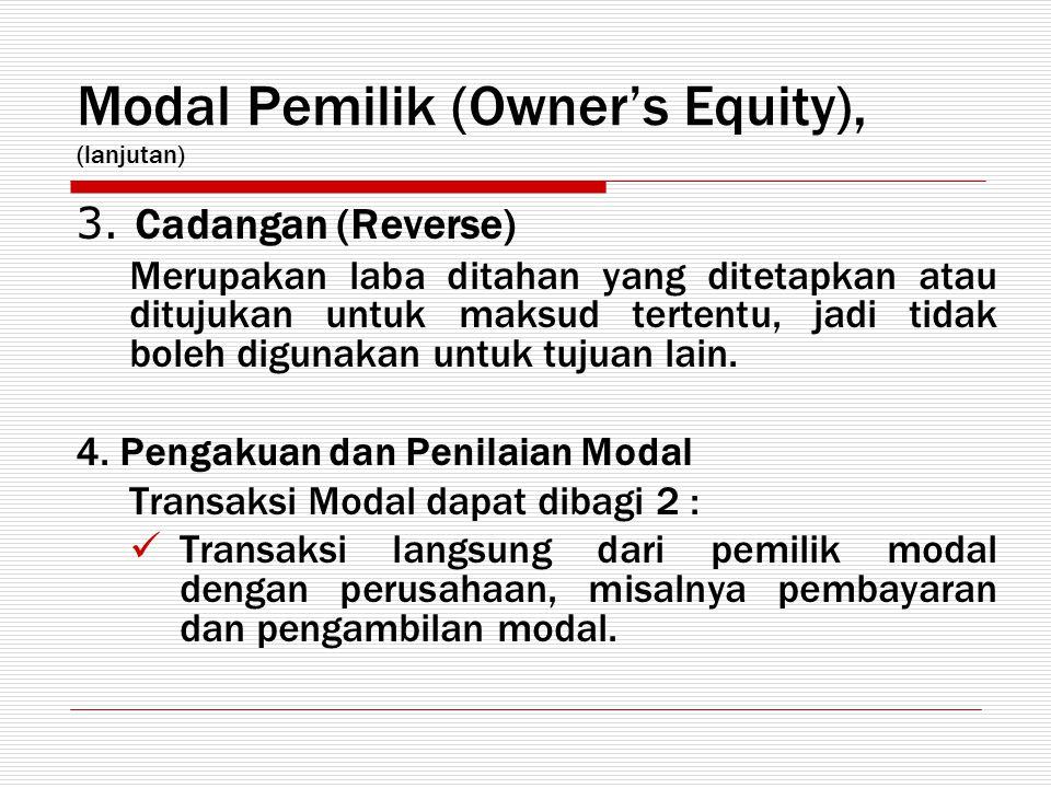 Modal Pemilik (Owner's Equity), (lanjutan) 3. Cadangan (Reverse) Merupakan laba ditahan yang ditetapkan atau ditujukan untuk maksud tertentu, jadi tid