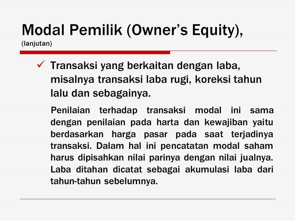Modal Pemilik (Owner's Equity), (lanjutan) Transaksi yang berkaitan dengan laba, misalnya transaksi laba rugi, koreksi tahun lalu dan sebagainya. Peni