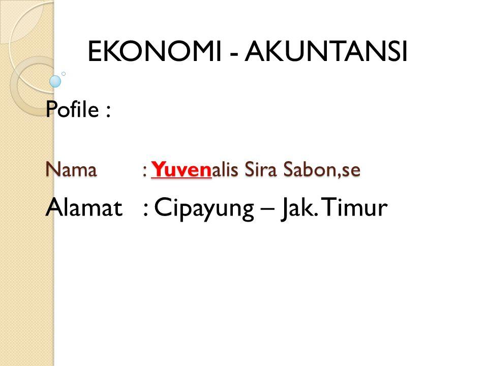 Nama: Yuvenalis Sira Sabon,se EKONOMI - AKUNTANSI Pofile : Alamat: Cipayung – Jak. Timur