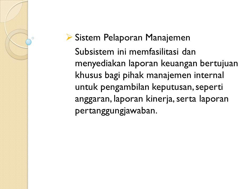  Sistem Pelaporan Manajemen Subsistem ini memfasilitasi dan menyediakan laporan keuangan bertujuan khusus bagi pihak manajemen internal untuk pengamb