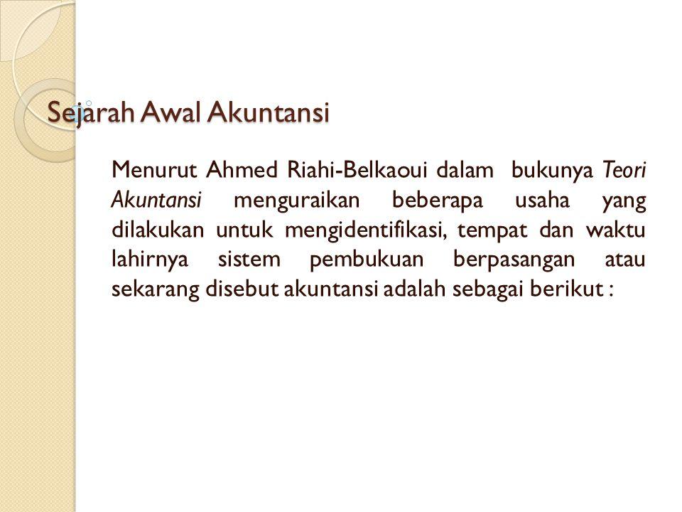 Sejarah Awal Akuntansi Menurut Ahmed Riahi-Belkaoui dalam bukunya Teori Akuntansi menguraikan beberapa usaha yang dilakukan untuk mengidentifikasi, te