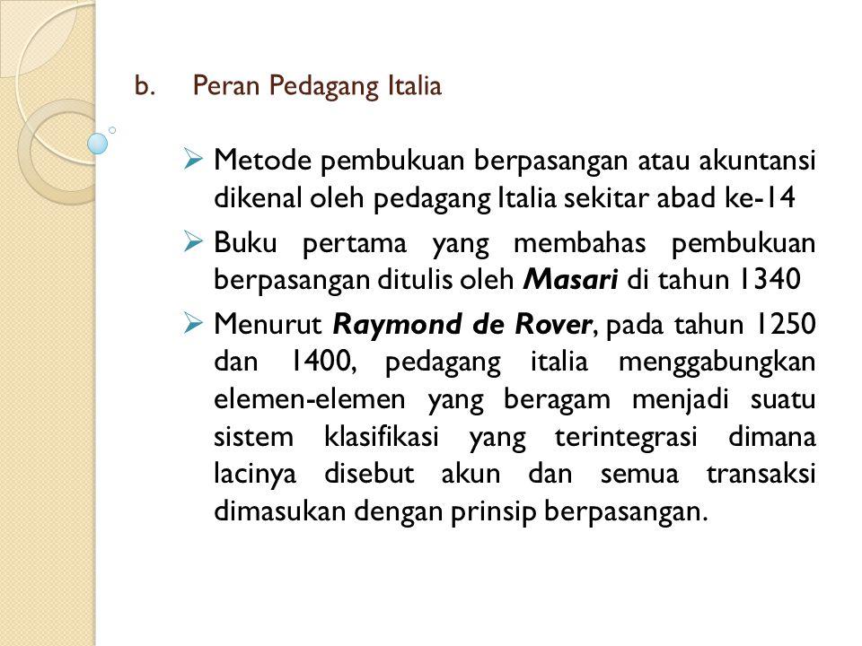 b. b.Peran Pedagang Italia  Metode pembukuan berpasangan atau akuntansi dikenal oleh pedagang Italia sekitar abad ke-14  Buku pertama yang membahas