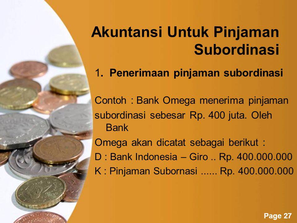 Powerpoint Templates Page 26 Pinjaman Subordinasi Pinjaman subordinasi adalah pinjaman yang diperoleh berdasarkan suatu perjanjian antara bank dengan pihak lain yang hanya dapat dilunasi apabila bank telah memenuhi persyaratan tertentu