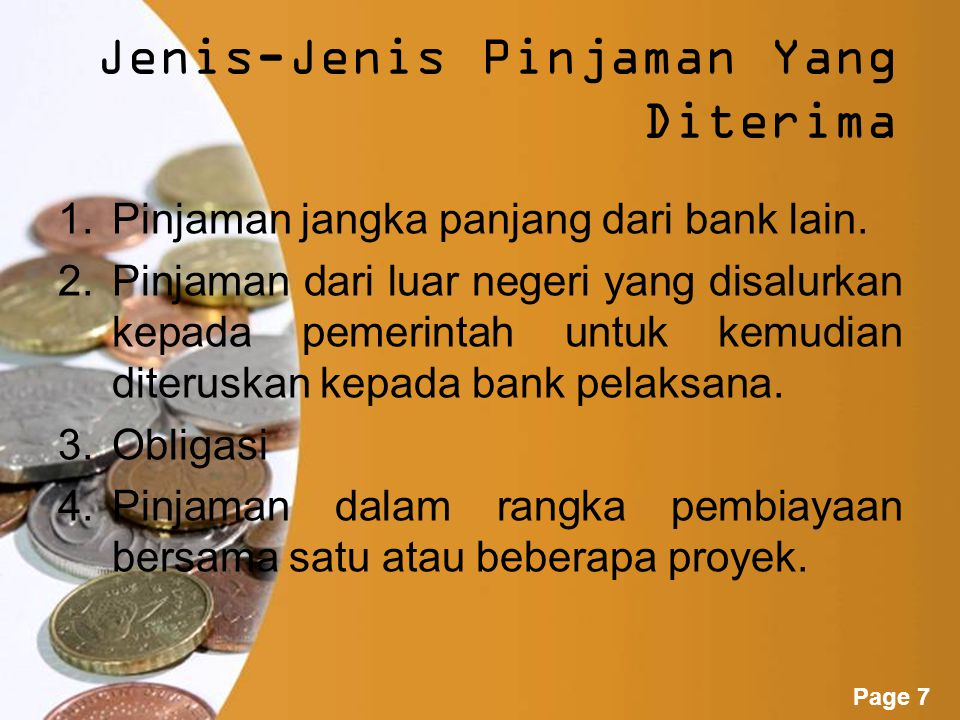 Powerpoint Templates Page 6 PINJAMAN YANG DITERIMA Pinjaman yang diterima adalah fasilitas pinjaman yanq diterima dari bank atau pihak lain termasuk dari Bank Indonesia baik dalam rupiah maupun dalam mata uang asing, dan harus dibayar bila telah jatuh waktu