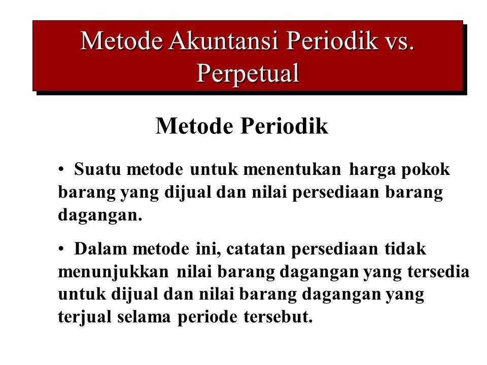Metode Akuntansi Periodik vs. Perpetual Metode Periodik Suatu metode untuk menentukan harga pokok barang yang dijual dan nilai persediaan barang dagan