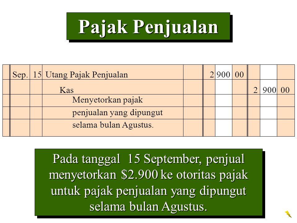 Pajak Penjualan Pada tanggal 15 September, penjual menyetorkan $2.900 ke otoritas pajak untuk pajak penjualan yang dipungut selama bulan Agustus. Sep.