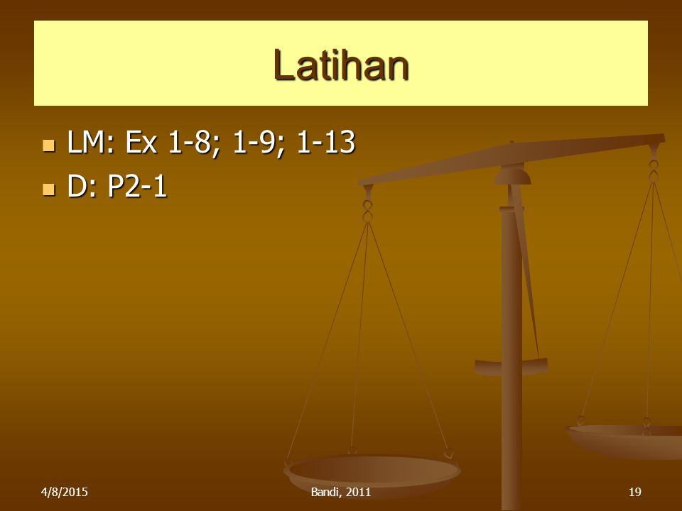 4/8/2015Bandi, 201119 Latihan LM: Ex 1-8; 1-9; 1-13 LM: Ex 1-8; 1-9; 1-13 D: P2-1 D: P2-1