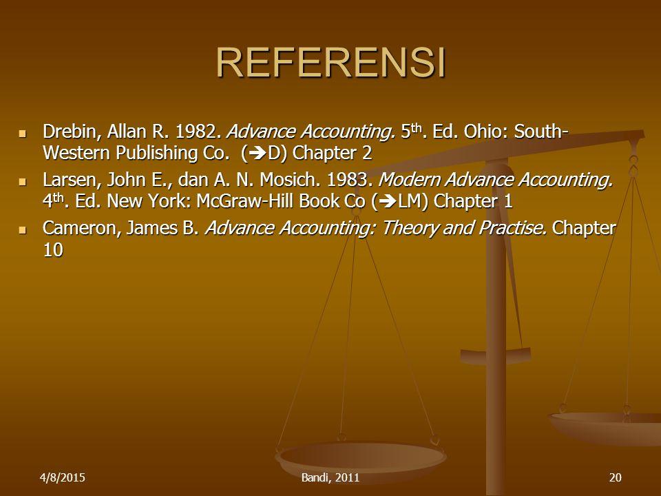 4/8/2015Bandi, 201120 REFERENSI Drebin, Allan R. 1982. Advance Accounting. 5 th. Ed. Ohio: South- Western Publishing Co. (  D) Chapter 2 Drebin, Alla