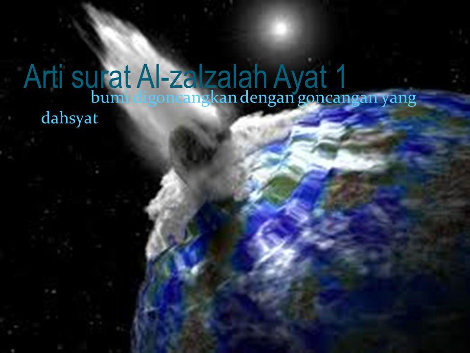 Arti surat Al-zalzalah Ayat 1 Apabila bumi digoncangkan dengan goncangan yang dahsyat