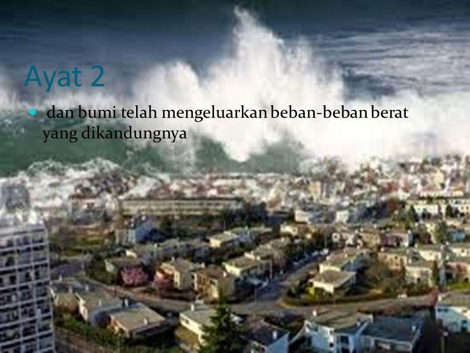 Ayat 2 dan bumi telah mengeluarkan beban-beban berat yang dikandungnya