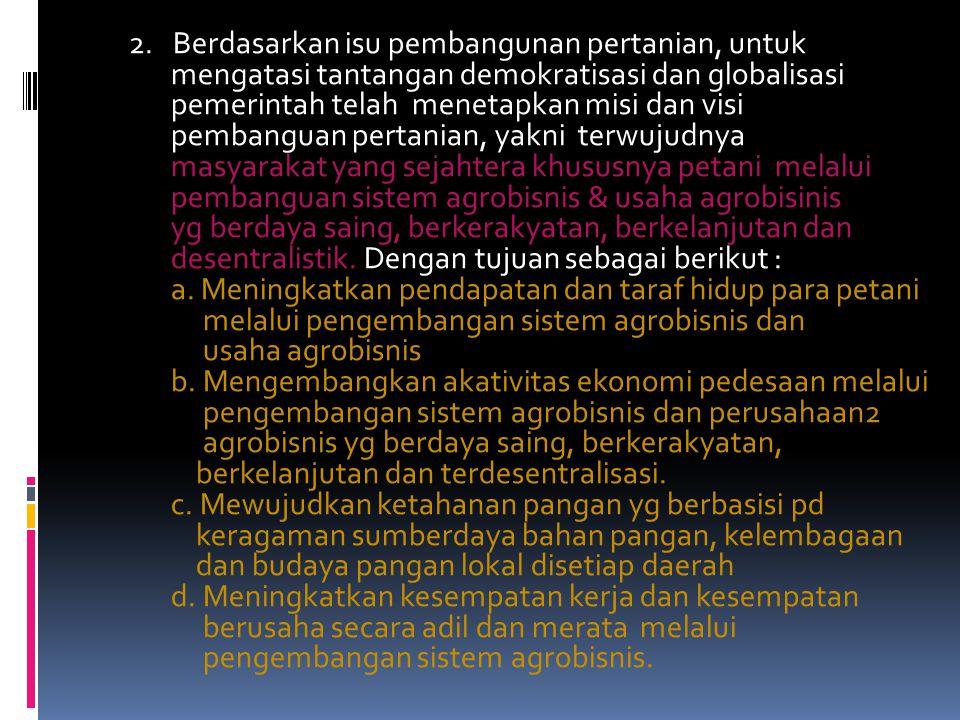 1. Sejalan dngan perubahan tatanan politik di Indonesia yang mengarah pada era demokratisasi, maka pembangunan sektor pertanian di masa datang dihadap