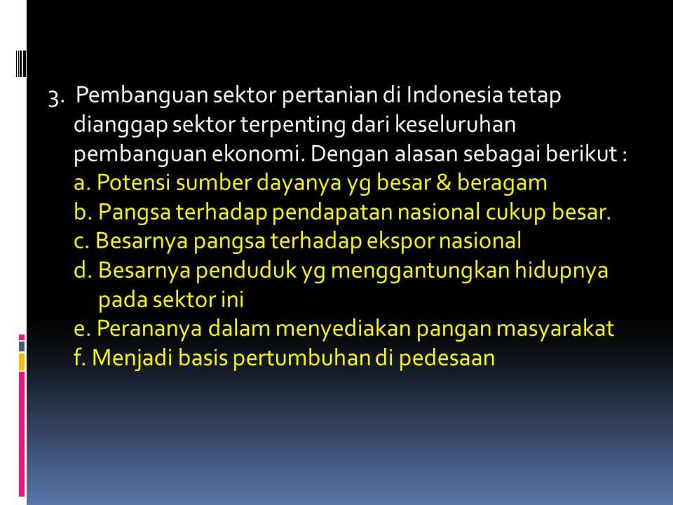 1. Hampir 70 % penduduk dunia termasuk di Indonesia berada di wilayah pedesaan yg penghidupan pokoknya bersumber dari pola pertanian. Bagi mereka, bag